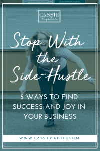 Stop with the Side-Hustle 5 Ways to find Joy in your business pin image