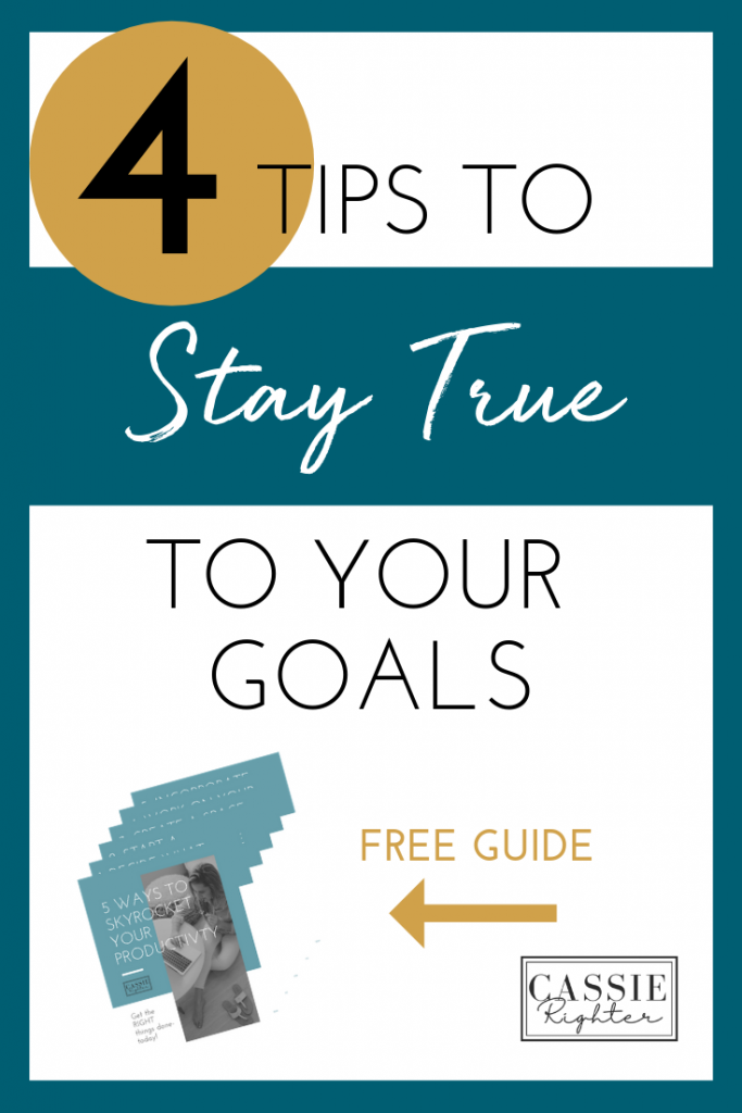 4 Tips to Stay True To Your Goals