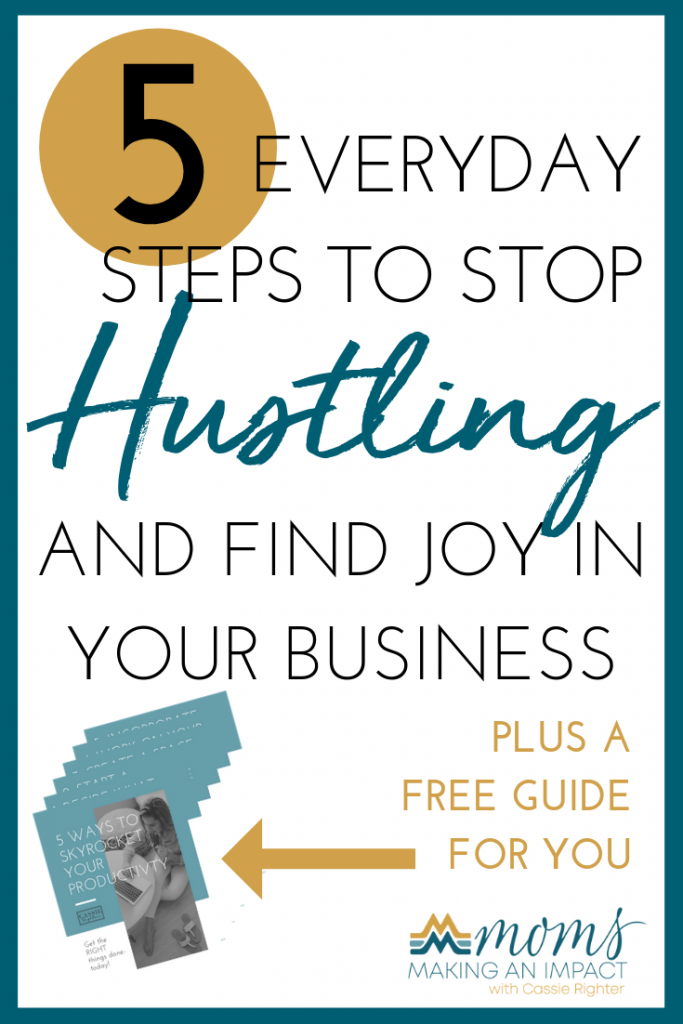 5 Steps to Stop Hustling and Find Joy in Your Business Pin Image