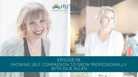 Episode 08: Showing Self Compassion to Grow Professionally with Julie Allen Blog Cover