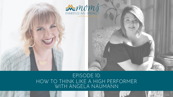 Episode 10: How to Think Like a High Performer with Angela Naumann