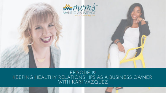 Keeping Healthy Relationships as a Business Owner with Kari Vazquez blog cover