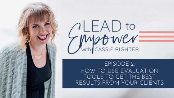 Episode 2: How to Use Evaluation Tools to Get the Best Results From Your Clients